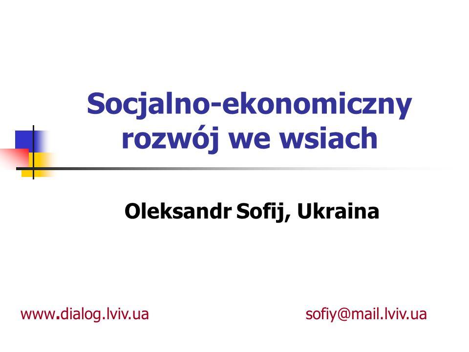 Socjalno-ekonomiczny rozwój we wsiach Oleksandr Sofij, Ukraina www.dialog.lviv.uasofiy@mail.lviv.ua