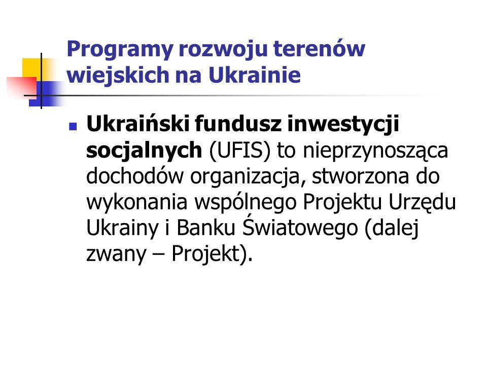 Programy rozwoju terenów wiejskich na Ukrainie Ukraiński fundusz inwestycji socjalnych (UFIS) to nieprzynosząca dochodów organizacja, stworzona do wykonania wspólnego Projektu Urzędu Ukrainy i Banku Światowego (dalej zwany – Projekt).