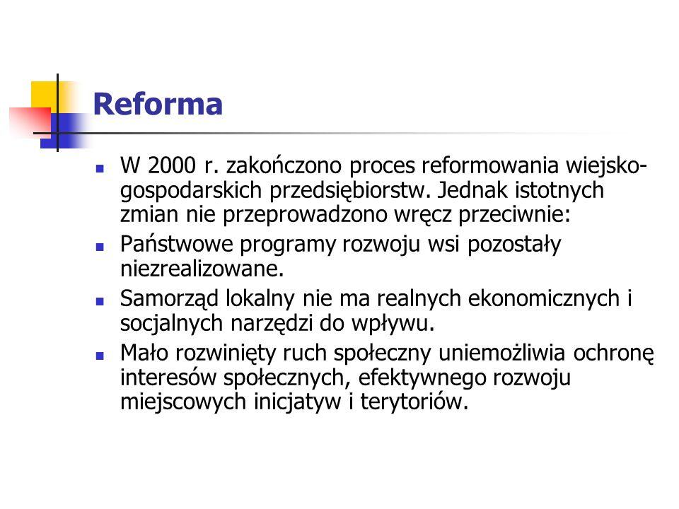 Reforma W 2000 r.zakończono proces reformowania wiejsko- gospodarskich przedsiębiorstw.