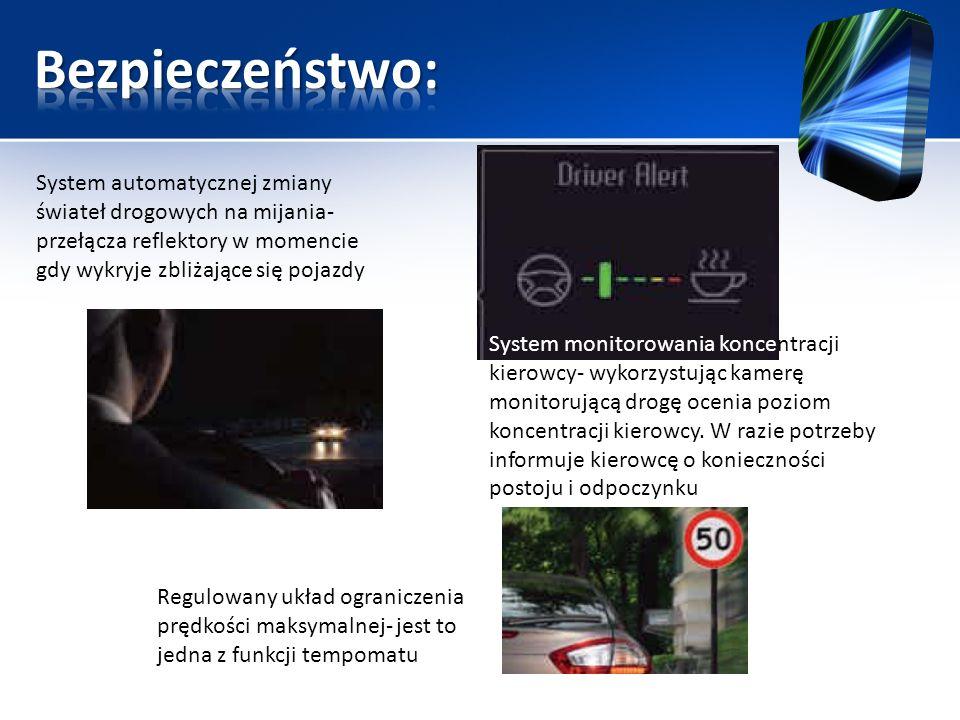 System automatycznej zmiany świateł drogowych na mijania- przełącza reflektory w momencie gdy wykryje zbliżające się pojazdy System monitorowania konc