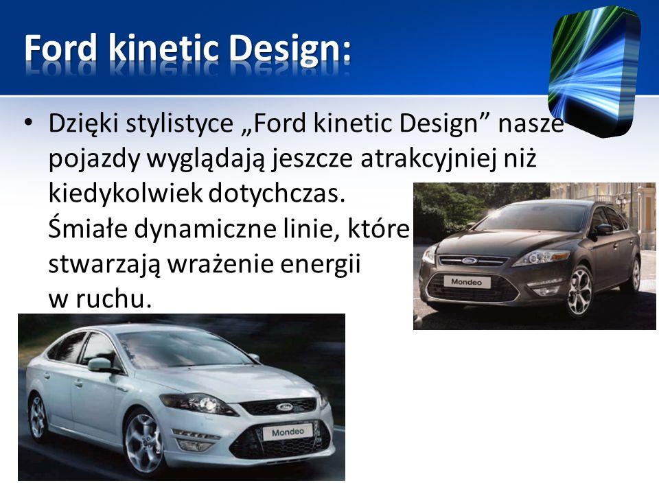 Dzięki stylistyce Ford kinetic Design nasze pojazdy wyglądają jeszcze atrakcyjniej niż kiedykolwiek dotychczas. Śmiałe dynamiczne linie, które stwarza