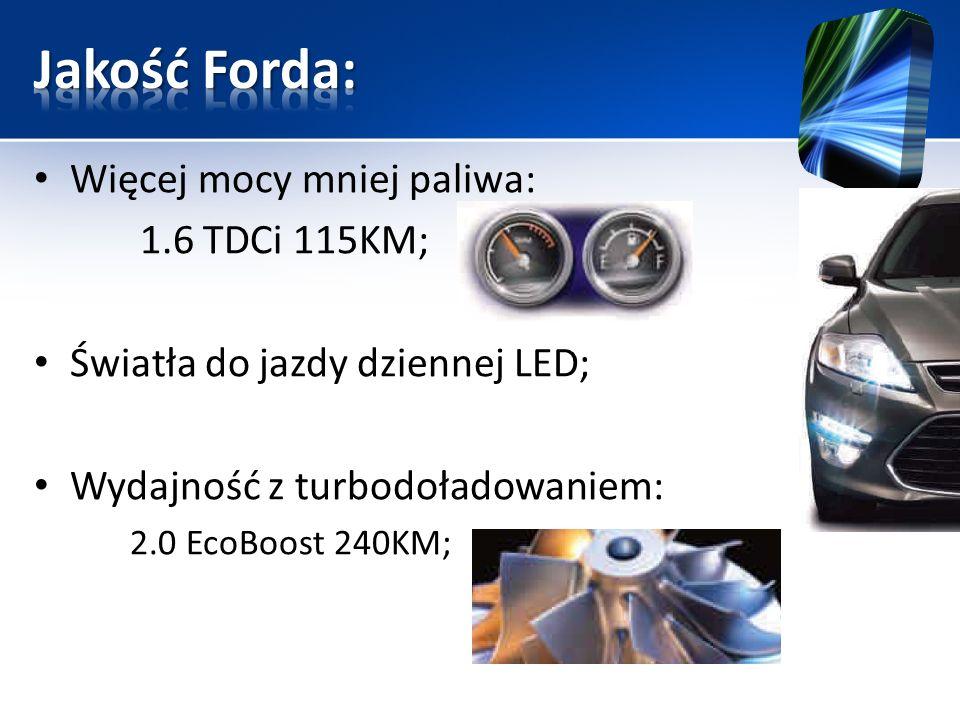 Więcej mocy mniej paliwa: 1.6 TDCi 115KM; Światła do jazdy dziennej LED; Wydajność z turbodoładowaniem: 2.0 EcoBoost 240KM;
