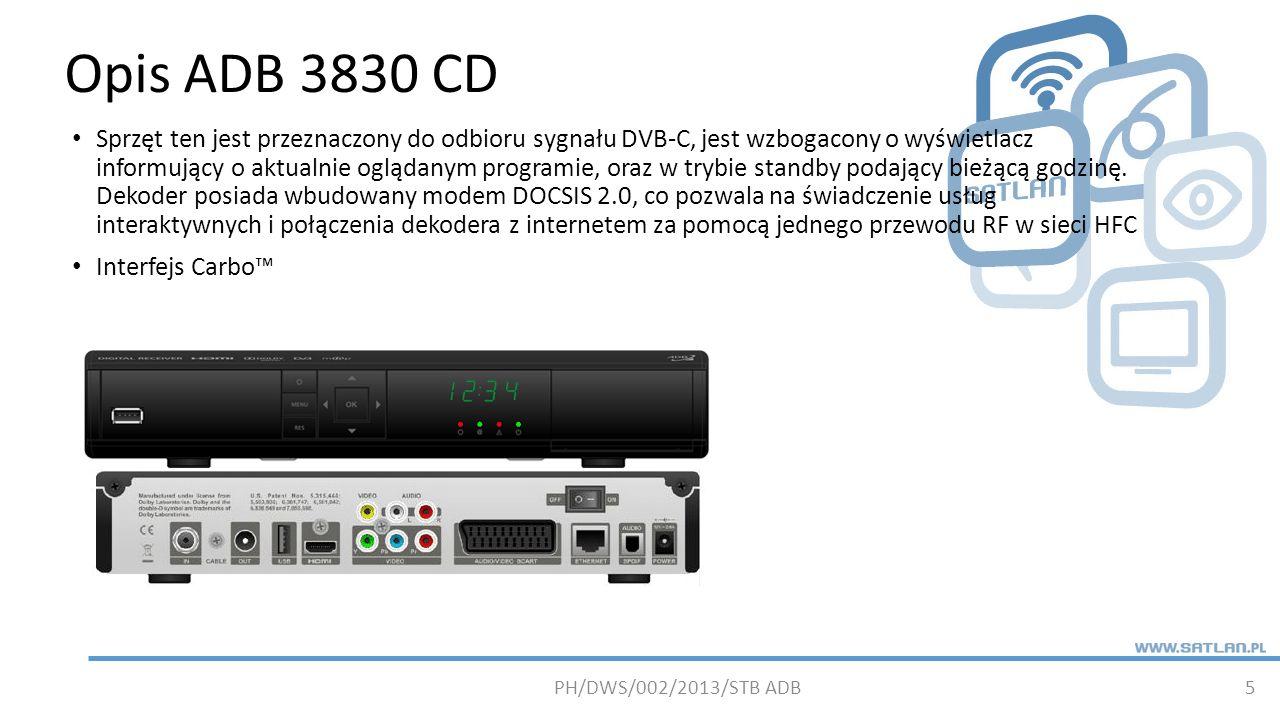 Opis ADB 3830 CD 5 Sprzęt ten jest przeznaczony do odbioru sygnału DVB-C, jest wzbogacony o wyświetlacz informujący o aktualnie oglądanym programie, oraz w trybie standby podający bieżącą godzinę.