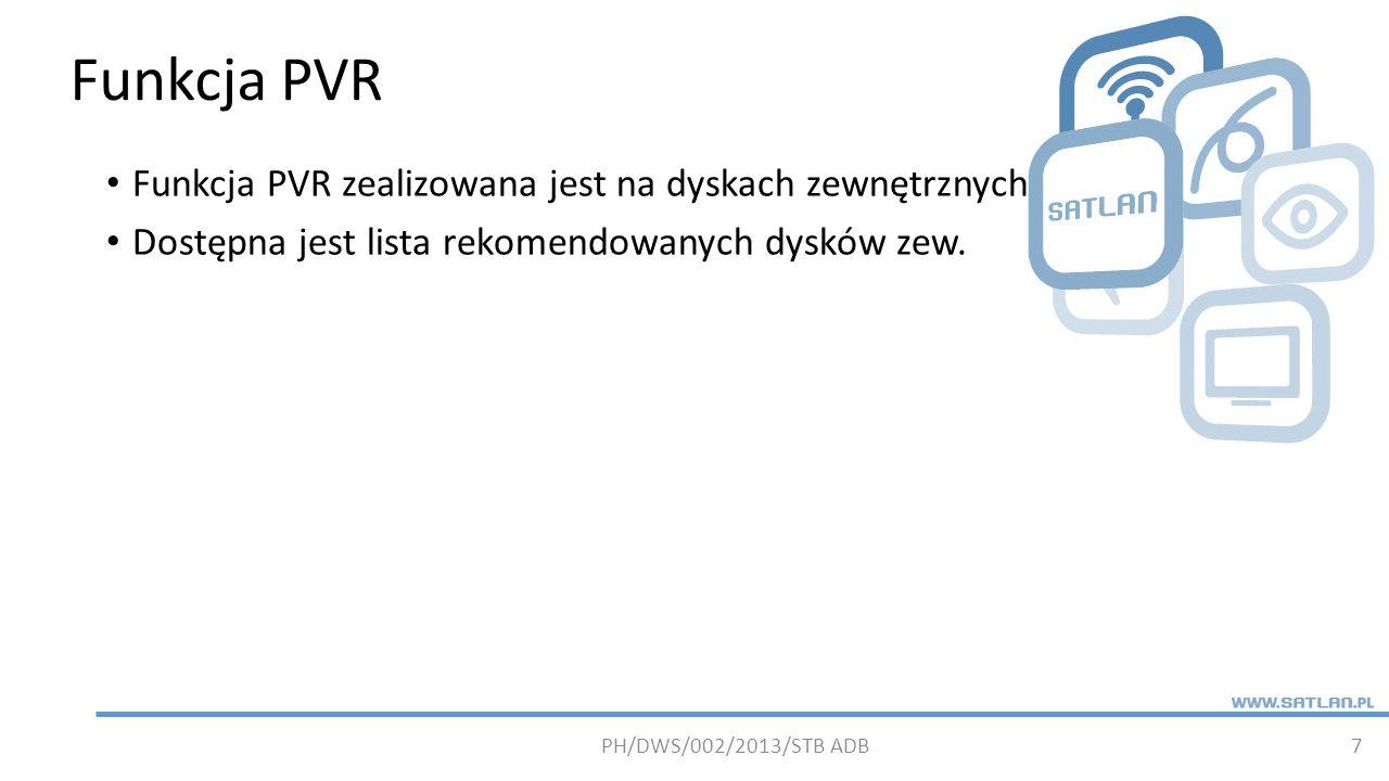 Funkcja PVR 7 Funkcja PVR zealizowana jest na dyskach zewnętrznych Dostępna jest lista rekomendowanych dysków zew.