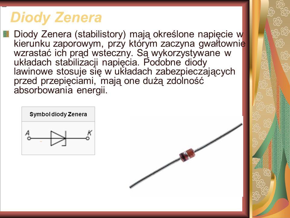 Diody Zenera Diody Zenera (stabilistory) mają określone napięcie w kierunku zaporowym, przy którym zaczyna gwałtownie wzrastać ich prąd wsteczny. Są w