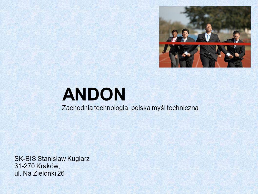 ANDON Zachodnia technologia, polska myśl techniczna SK-BIS Stanisław Kuglarz 31-270 Kraków, ul.