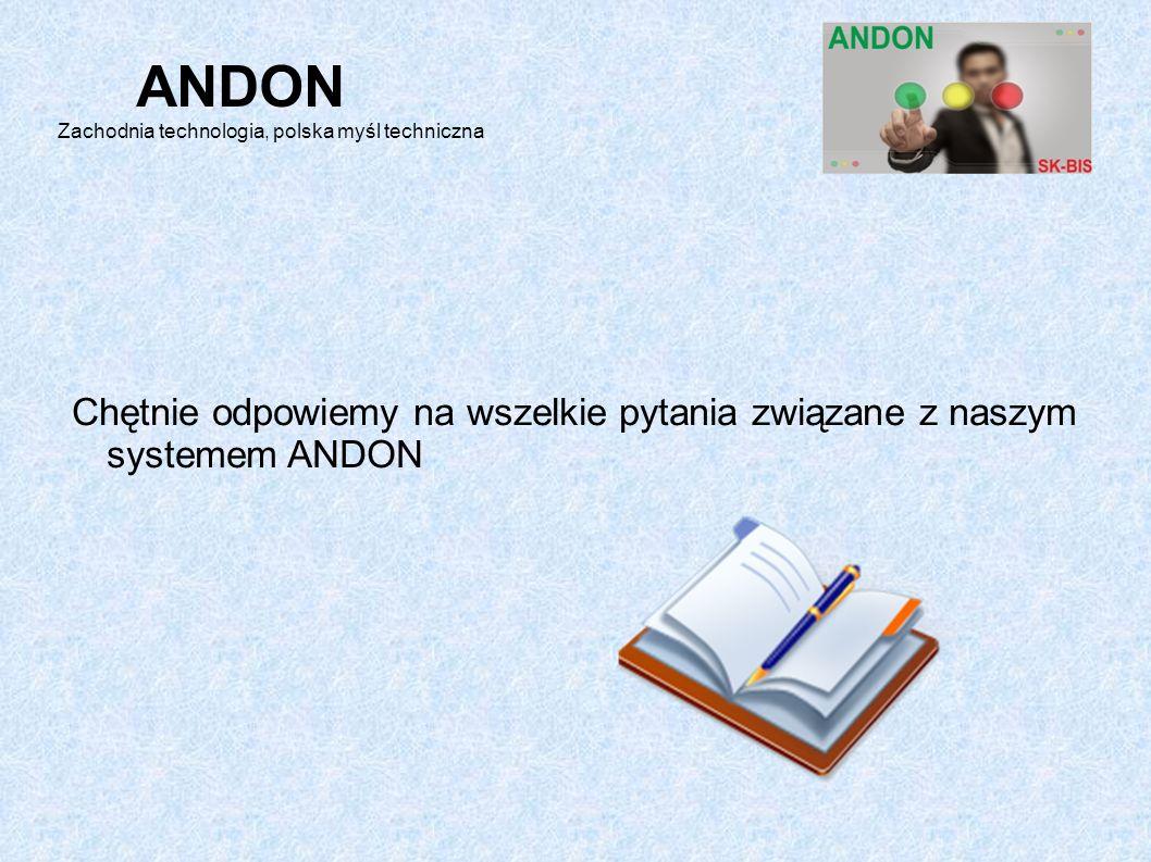 Chętnie odpowiemy na wszelkie pytania związane z naszym systemem ANDON ANDON Zachodnia technologia, polska myśl techniczna