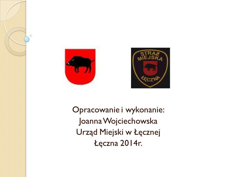 Opracowanie i wykonanie: Joanna Wojciechowska Urząd Miejski w Łęcznej Łęczna 2014r.