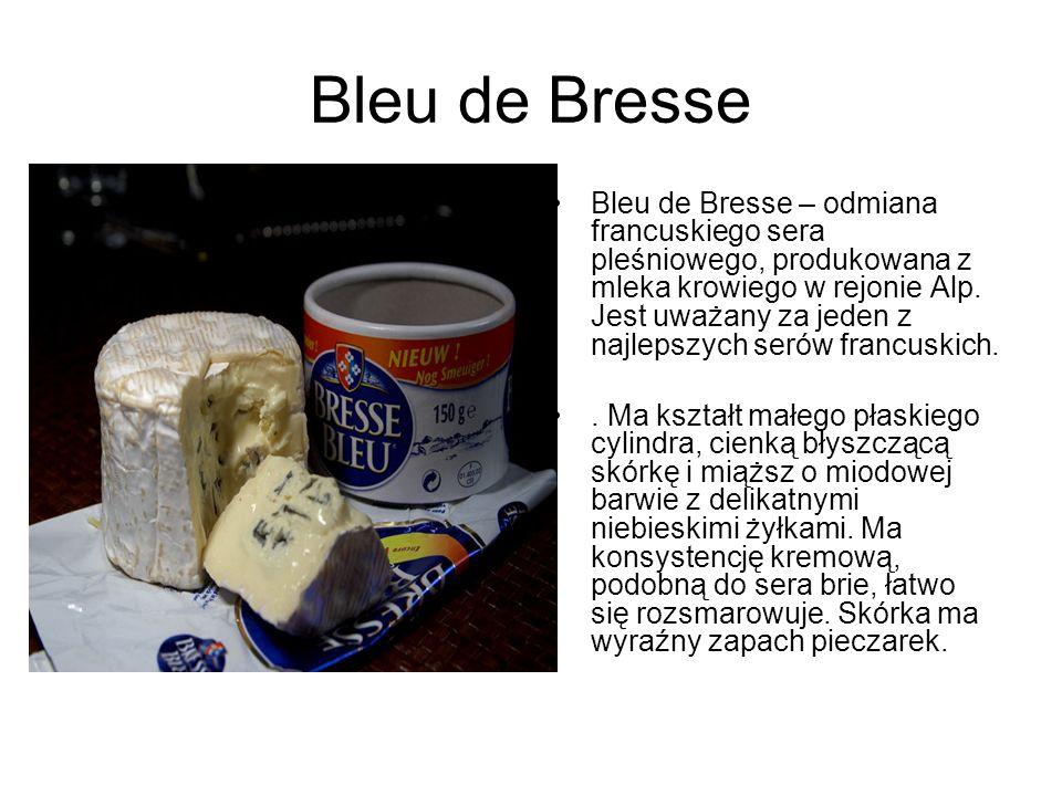 Bleu de Bresse Bleu de Bresse – odmiana francuskiego sera pleśniowego, produkowana z mleka krowiego w rejonie Alp. Jest uważany za jeden z najlepszych