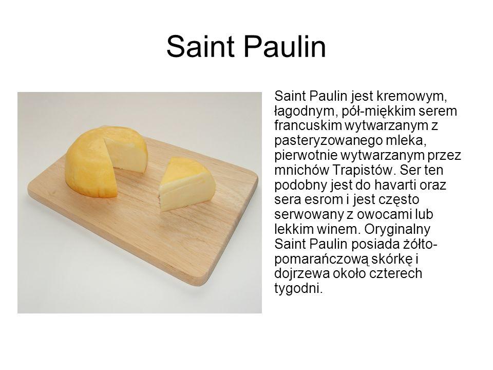 Saint Paulin Saint Paulin jest kremowym, łagodnym, pół-miękkim serem francuskim wytwarzanym z pasteryzowanego mleka, pierwotnie wytwarzanym przez mnic