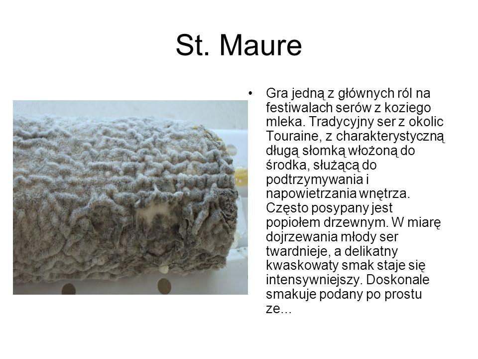 St. Maure Gra jedną z głównych ról na festiwalach serów z koziego mleka. Tradycyjny ser z okolic Touraine, z charakterystyczną długą słomką włożoną do
