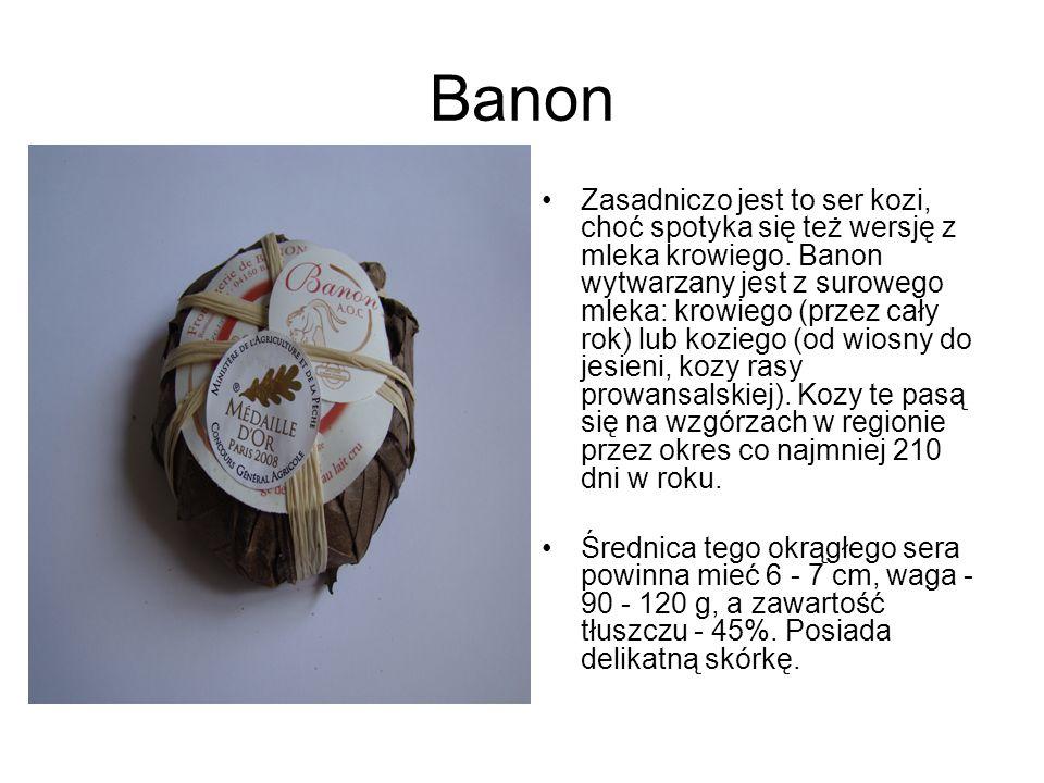 Banon Zasadniczo jest to ser kozi, choć spotyka się też wersję z mleka krowiego. Banon wytwarzany jest z surowego mleka: krowiego (przez cały rok) lub