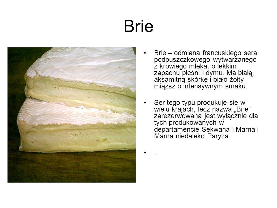 Brie Brie – odmiana francuskiego sera podpuszczkowego wytwarzanego z krowiego mleka, o lekkim zapachu pleśni i dymu. Ma białą, aksamitną skórkę i biał