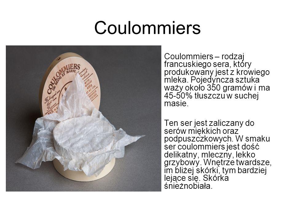 Coulommiers Coulommiers – rodzaj francuskiego sera, który produkowany jest z krowiego mleka. Pojedyncza sztuka waży około 350 gramów i ma 45-50% tłusz