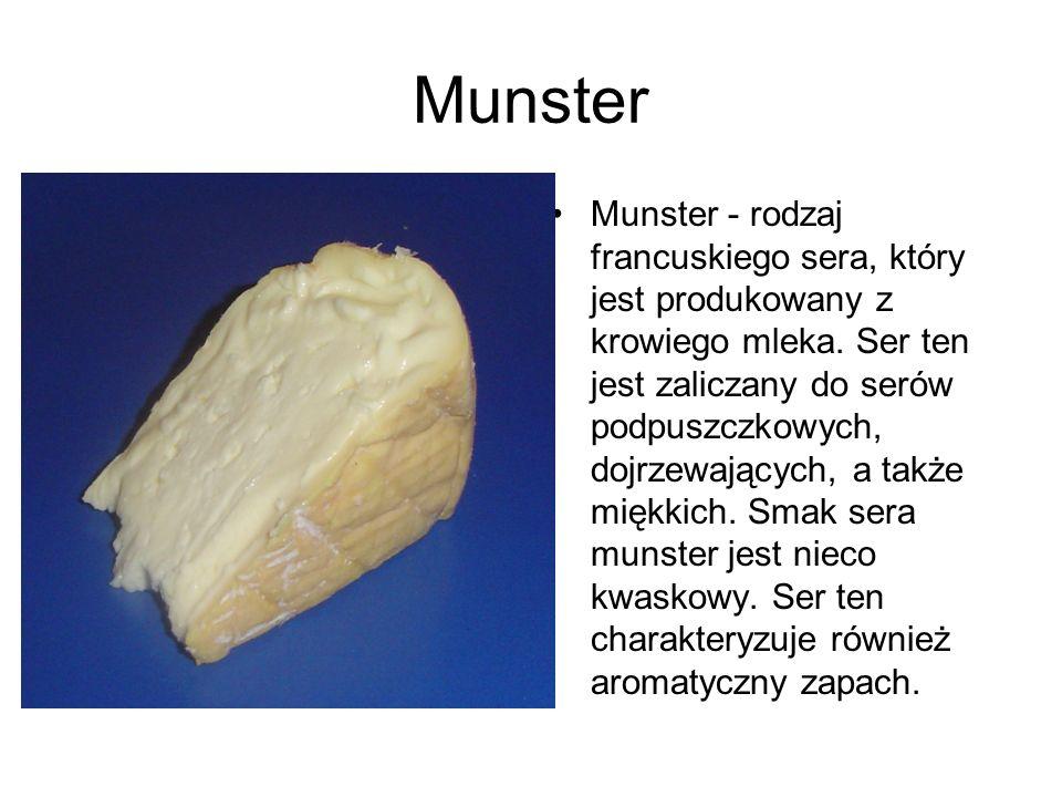 Munster Munster - rodzaj francuskiego sera, który jest produkowany z krowiego mleka. Ser ten jest zaliczany do serów podpuszczkowych, dojrzewających,