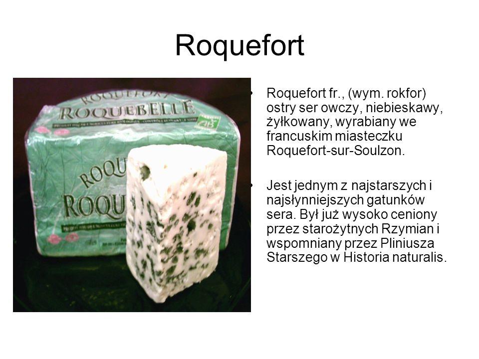 Roquefort Roquefort fr., (wym. rokfor) ostry ser owczy, niebieskawy, żyłkowany, wyrabiany we francuskim miasteczku Roquefort-sur-Soulzon. Jest jednym