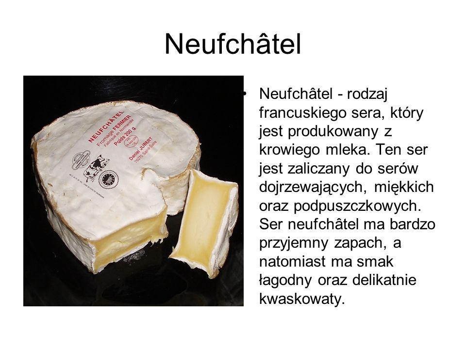 Neufchâtel Neufchâtel - rodzaj francuskiego sera, który jest produkowany z krowiego mleka. Ten ser jest zaliczany do serów dojrzewających, miękkich or