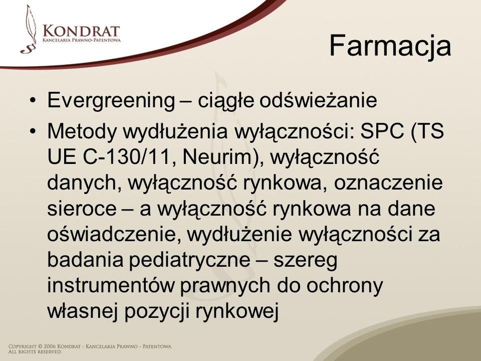 Farmacja Evergreening – ciągłe odświeżanie Metody wydłużenia wyłączności: SPC (TS UE C-130/11, Neurim), wyłączność danych, wyłączność rynkowa, oznaczenie sieroce – a wyłączność rynkowa na dane oświadczenie, wydłużenie wyłączności za badania pediatryczne – szereg instrumentów prawnych do ochrony własnej pozycji rynkowej