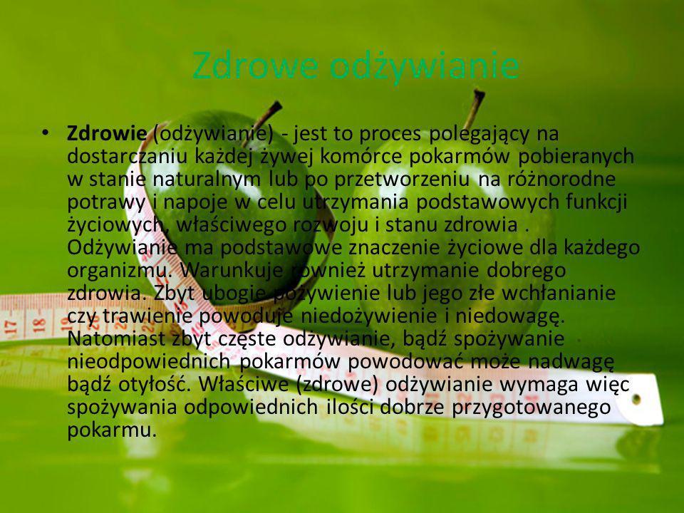Zdrowe odżywianie Zdrowie (odżywianie) - jest to proces polegający na dostarczaniu każdej żywej komórce pokarmów pobieranych w stanie naturalnym lub p
