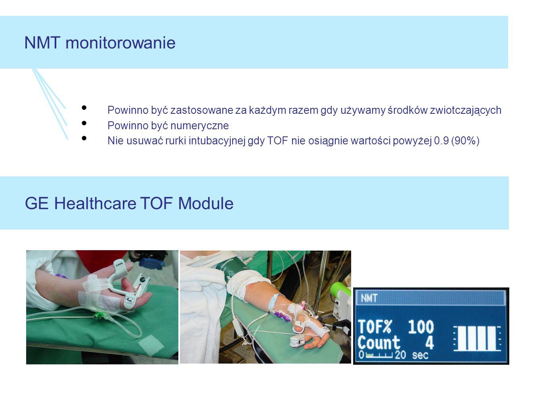 Powinno być zastosowane za każdym razem gdy używamy środków zwiotczających Powinno być numeryczne Nie usuwać rurki intubacyjnej gdy TOF nie osiągnie wartości powyżej 0.9 (90%) NMT monitorowanie GE Healthcare TOF Module