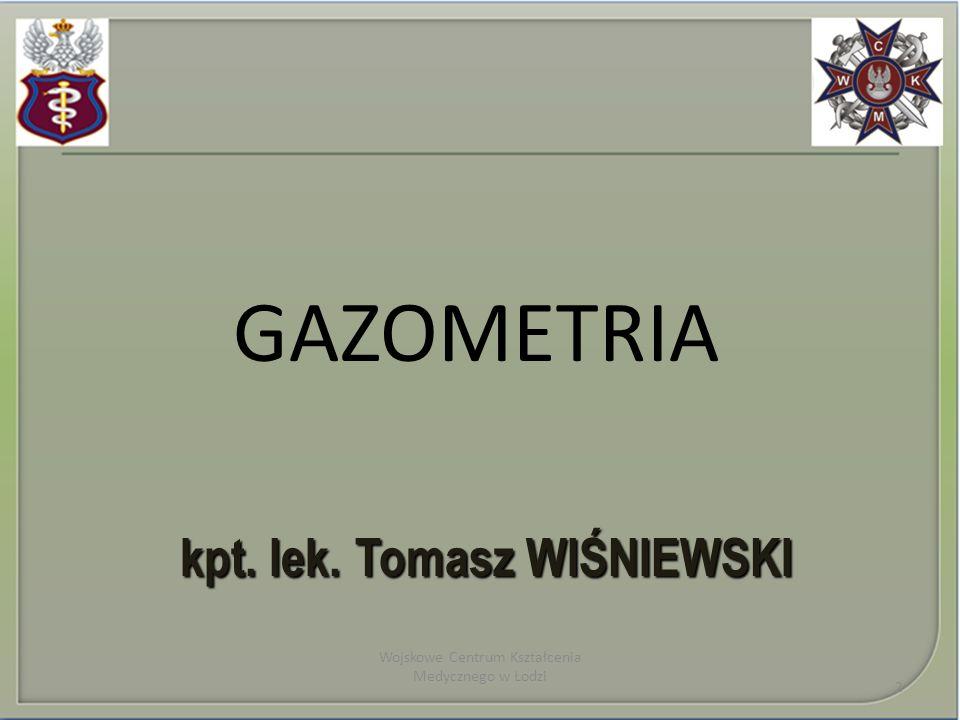 GAZOMETRIA kpt. lek. Tomasz WIŚNIEWSKI kpt. lek. Tomasz WIŚNIEWSKI Wojskowe Centrum Kształcenia Medycznego w Łodzi 2