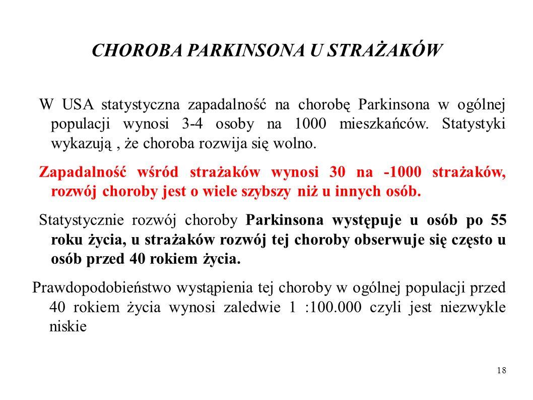 CHOROBA PARKINSONA U STRAŻAKÓW W USA statystyczna zapadalność na chorobę Parkinsona w ogólnej populacji wynosi 3-4 osoby na 1000 mieszkańców. Statysty