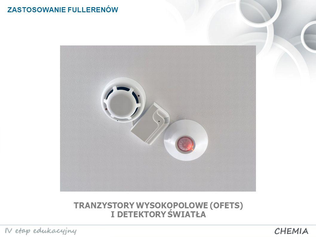ZASTOSOWANIE FULLERENÓW TRANZYSTORY WYSOKOPOLOWE (OFETS) I DETEKTORY ŚWIATŁA