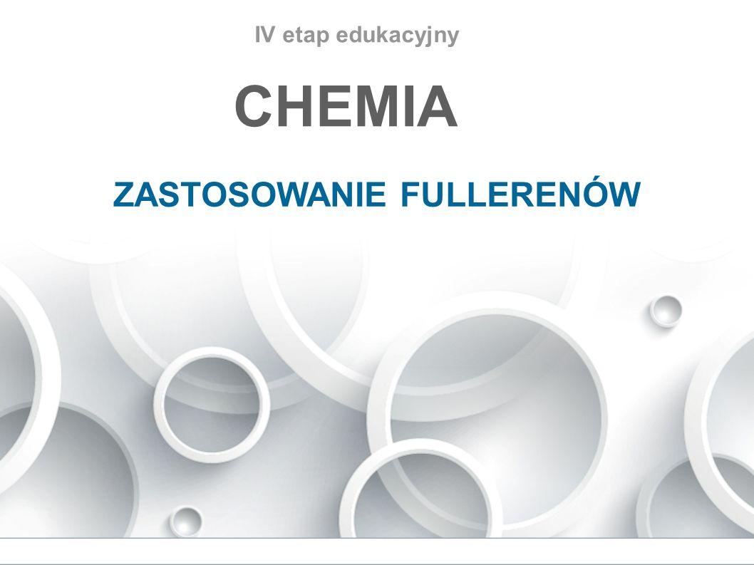 IV etap edukacyjny CHEMIA ZASTOSOWANIE FULLERENÓW