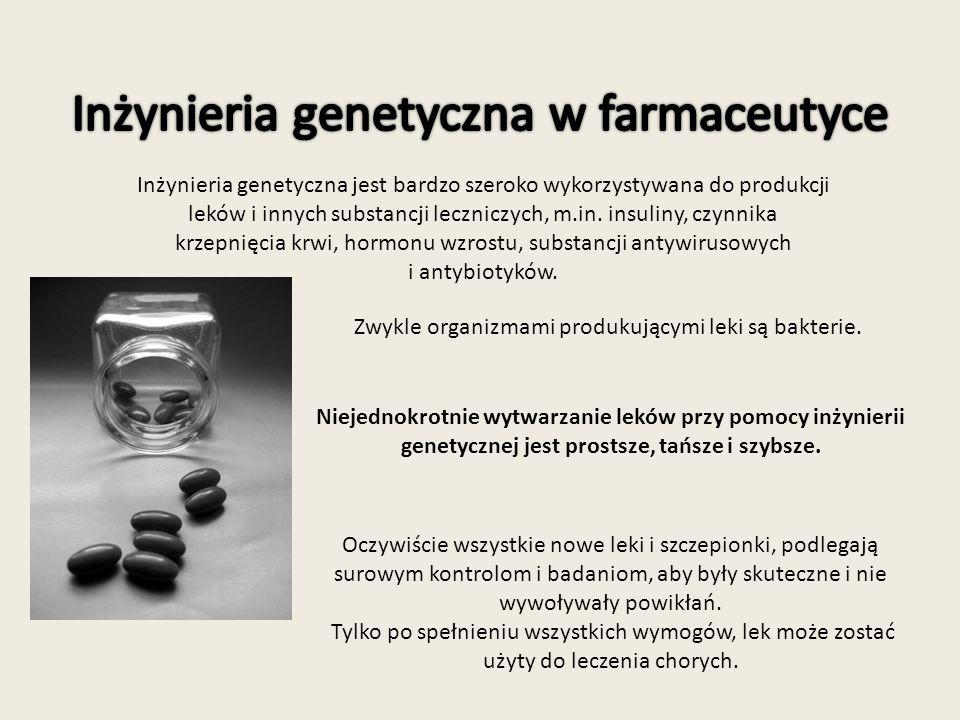 Inżynieria genetyczna jest bardzo szeroko wykorzystywana do produkcji leków i innych substancji leczniczych, m.in.