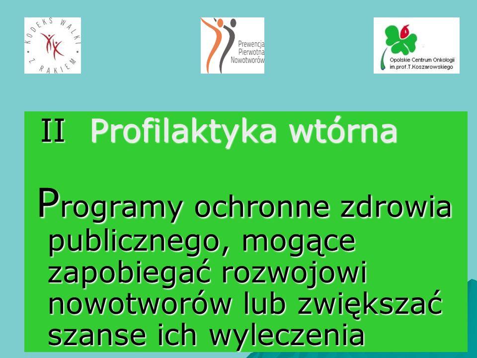 II Profilaktyka wtórna II Profilaktyka wtórna P rogramy ochronne zdrowia publicznego, mogące zapobiegać rozwojowi nowotworów lub zwiększać szanse ich