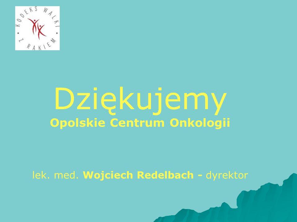 Dziękujemy Opolskie Centrum Onkologii lek. med. Wojciech Redelbach - dyrektor
