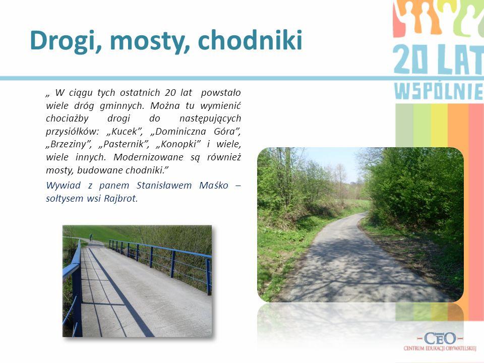W ciągu tych ostatnich 20 lat powstało wiele dróg gminnych. Można tu wymienić chociażby drogi do następujących przysiółków: Kucek, Dominiczna Góra, Br