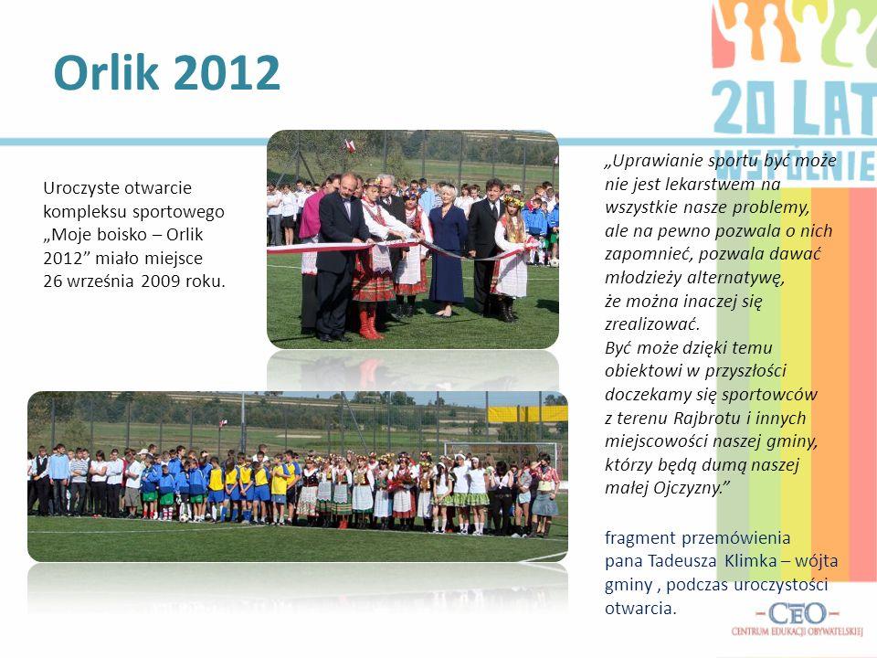 Orlik 2012 Uroczyste otwarcie kompleksu sportowego Moje boisko – Orlik 2012 miało miejsce 26 września 2009 roku. Uprawianie sportu być może nie jest l