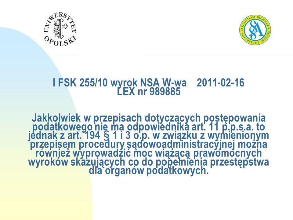 I FSK 255/10wyrok NSA W-wa2011-02-16 LEX nr 989885 Jakkolwiek w przepisach dotyczących postępowania podatkowego nie ma odpowiednika art. 11 p.p.s.a. t
