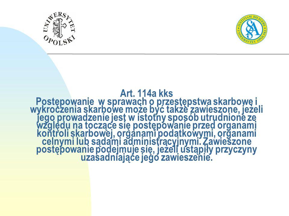Art. 114a kks Postępowanie w sprawach o przestępstwa skarbowe i wykroczenia skarbowe może być także zawieszone, jeżeli jego prowadzenie jest w istotny