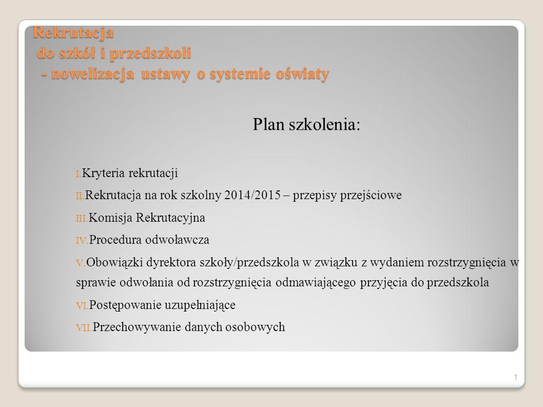 Rekrutacja do szkół i przedszkoli - nowelizacja ustawy o systemie oświaty 1 Plan szkolenia: I. Kryteria rekrutacji II. Rekrutacja na rok szkolny 2014/