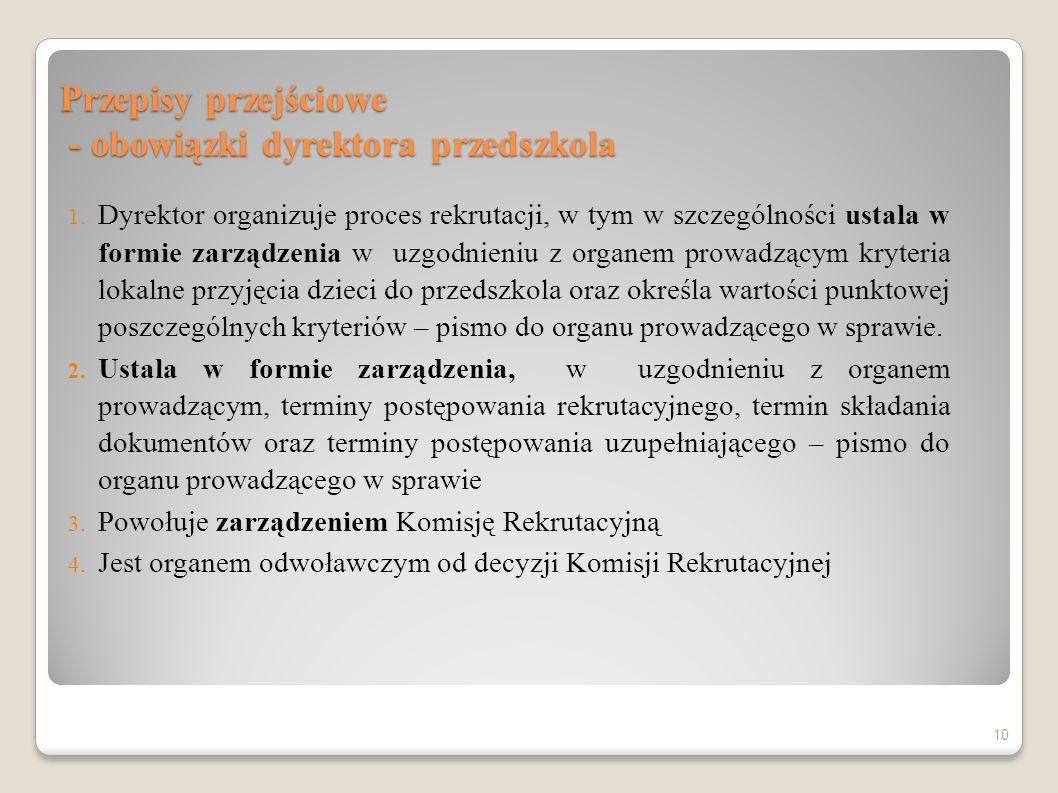 Przepisy przejściowe - obowiązki dyrektora przedszkola 1. Dyrektor organizuje proces rekrutacji, w tym w szczególności ustala w formie zarządzenia w u