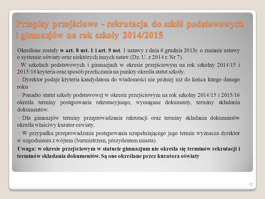 Przepisy przejściowe - rekrutacja do szkół podstawowych i gimnazjów na rok szkoly 2014/2015 Określone zostały w art. 8 ust. 1 i art. 9 ust. 1 ustawy z