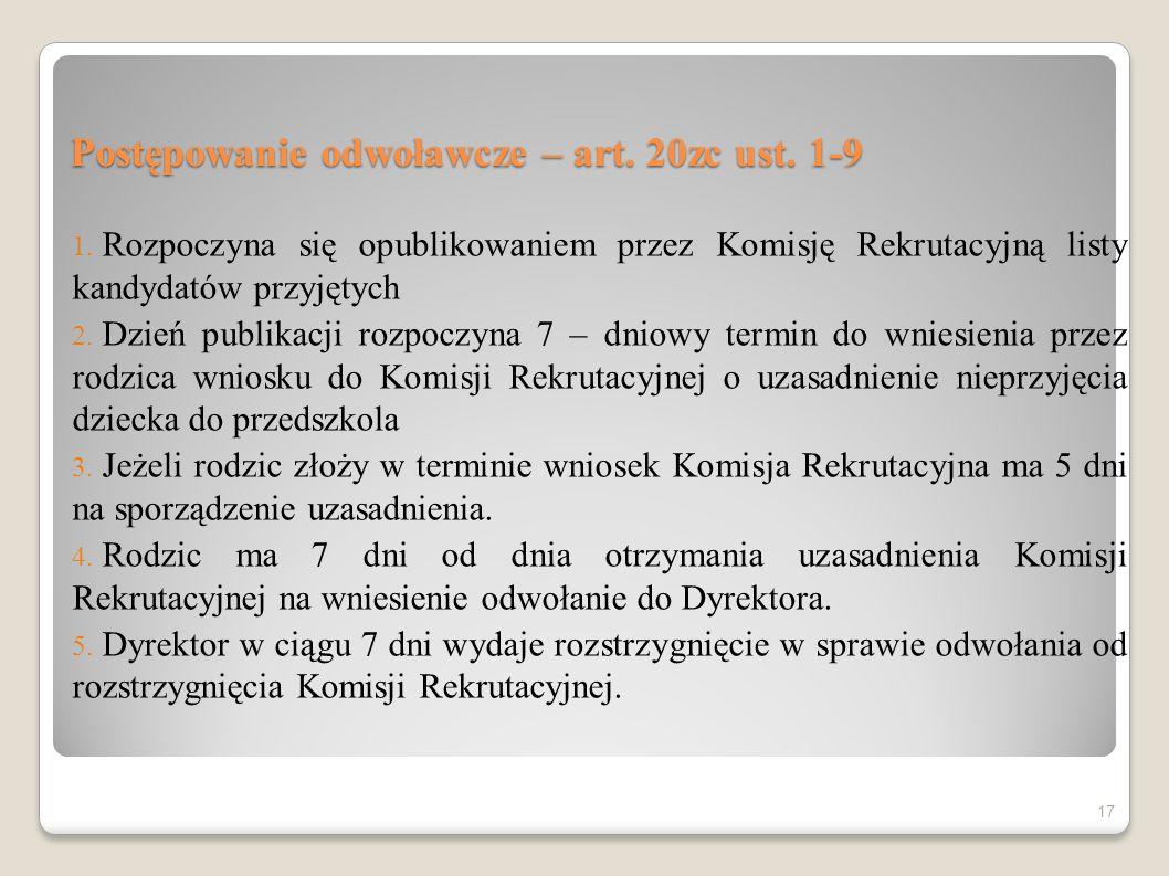 Postępowanie odwoławcze – art. 20zc ust. 1-9 1. Rozpoczyna się opublikowaniem przez Komisję Rekrutacyjną listy kandydatów przyjętych 2. Dzień publikac