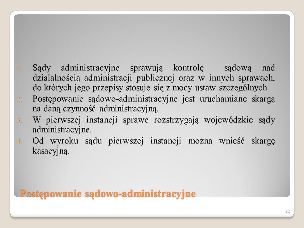 Postępowanie sądowo-administracyjne 1. Sądy administracyjne sprawują kontrolę sądową nad działalnością administracji publicznej oraz w innych sprawach