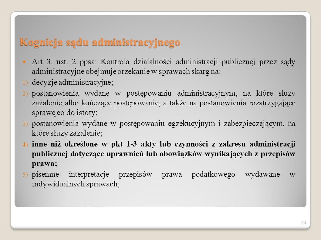 Kognicja sądu administracyjnego Art 3. ust. 2 ppsa: Kontrola działalności administracji publicznej przez sądy administracyjne obejmuje orzekanie w spr