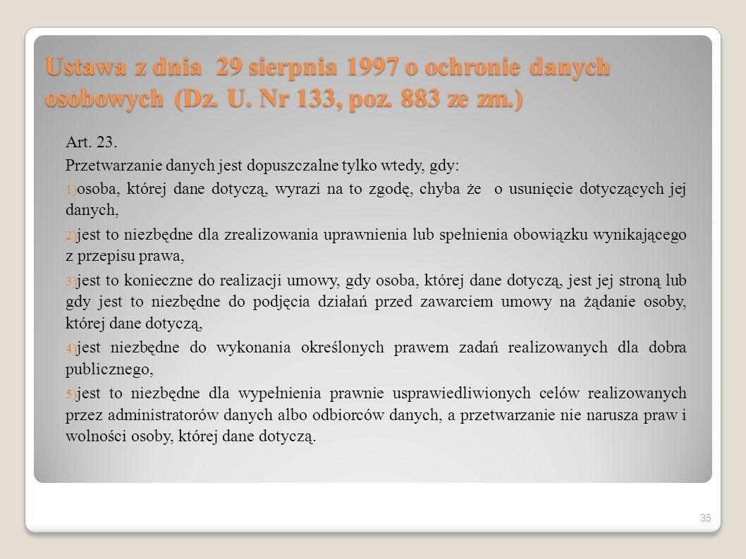 Ustawa z dnia 29 sierpnia 1997 o ochronie danych osobowych (Dz. U. Nr 133, poz. 883 ze zm.) Art. 23. Przetwarzanie danych jest dopuszczalne tylko wted