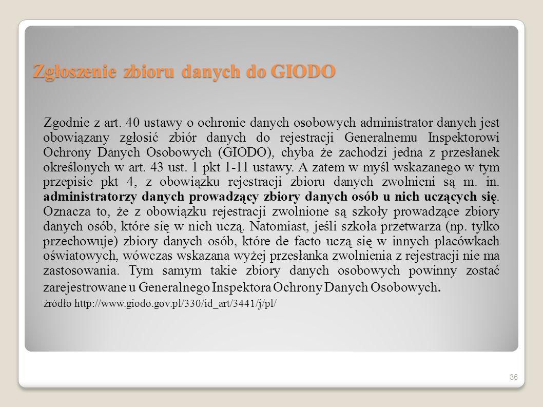 Zgłoszenie zbioru danych do GIODO Zgodnie z art. 40 ustawy o ochronie danych osobowych administrator danych jest obowiązany zgłosić zbiór danych do re