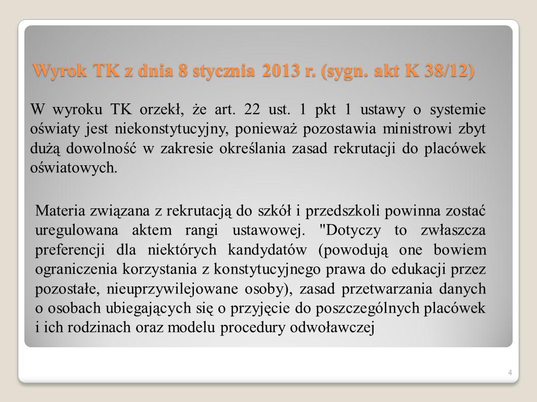 Wyrok TK z dnia 8 stycznia 2013 r. (sygn. akt K 38/12) W wyroku TK orzekł, że art. 22 ust. 1 pkt 1 ustawy o systemie oświaty jest niekonstytucyjny, po