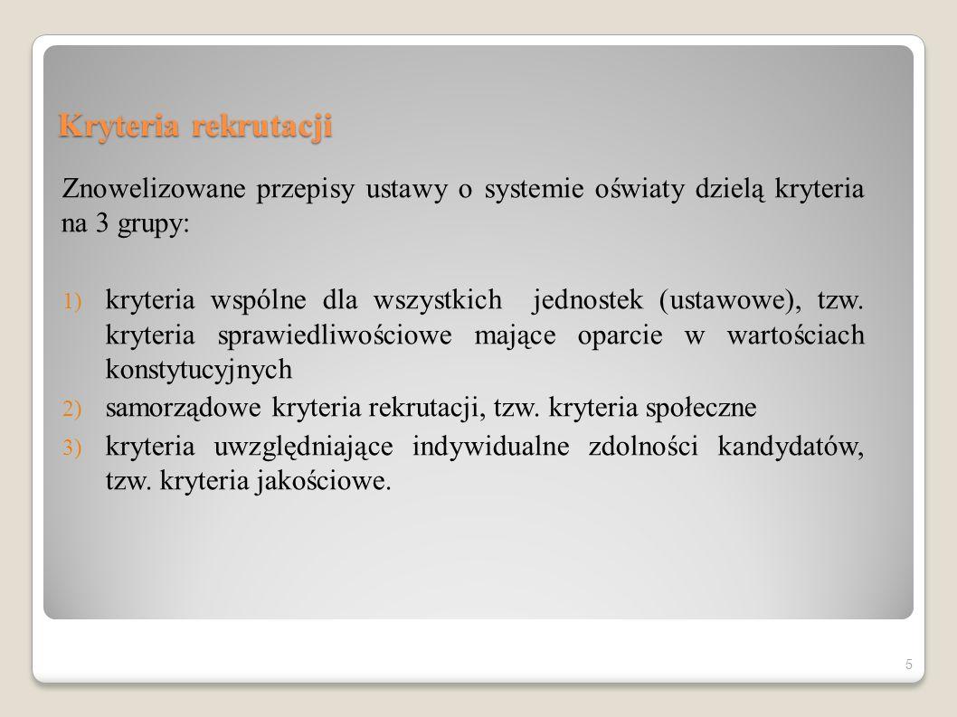 Kryteria rekrutacji Znowelizowane przepisy ustawy o systemie oświaty dzielą kryteria na 3 grupy: 1) kryteria wspólne dla wszystkich jednostek (ustawow
