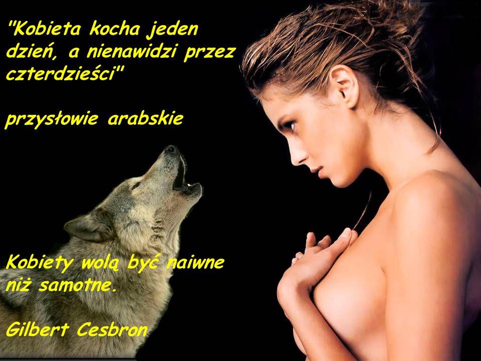 Kobieta kuszona a kobieta zdobyta - to to samo. Pierre de Marivaux Posiadamy lekarstwa powodujące, że kobiety mówią. Ale żadnego, żeby milczały. Anato