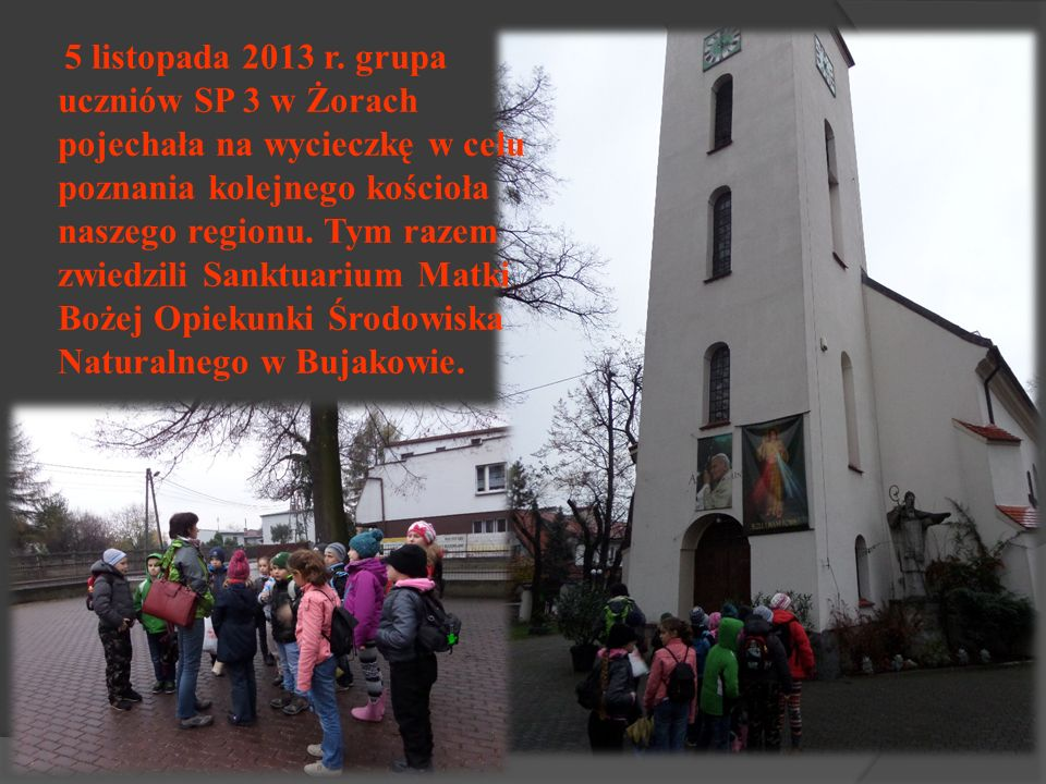 5 listopada 2013 r. grupa uczniów SP 3 w Żorach pojechała na wycieczkę w celu poznania kolejnego kościoła naszego regionu. Tym razem zwiedzili Sanktua