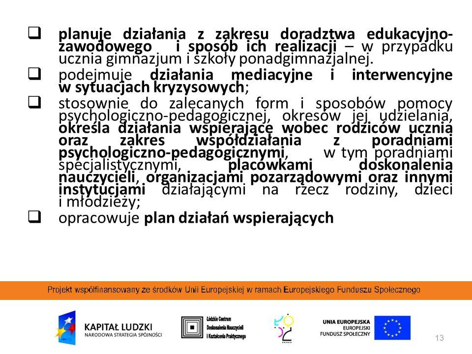 13 planuje działania z zakresu doradztwa edukacyjno- zawodowego i sposób ich realizacji – w przypadku ucznia gimnazjum i szkoły ponadgimnazjalnej. pod