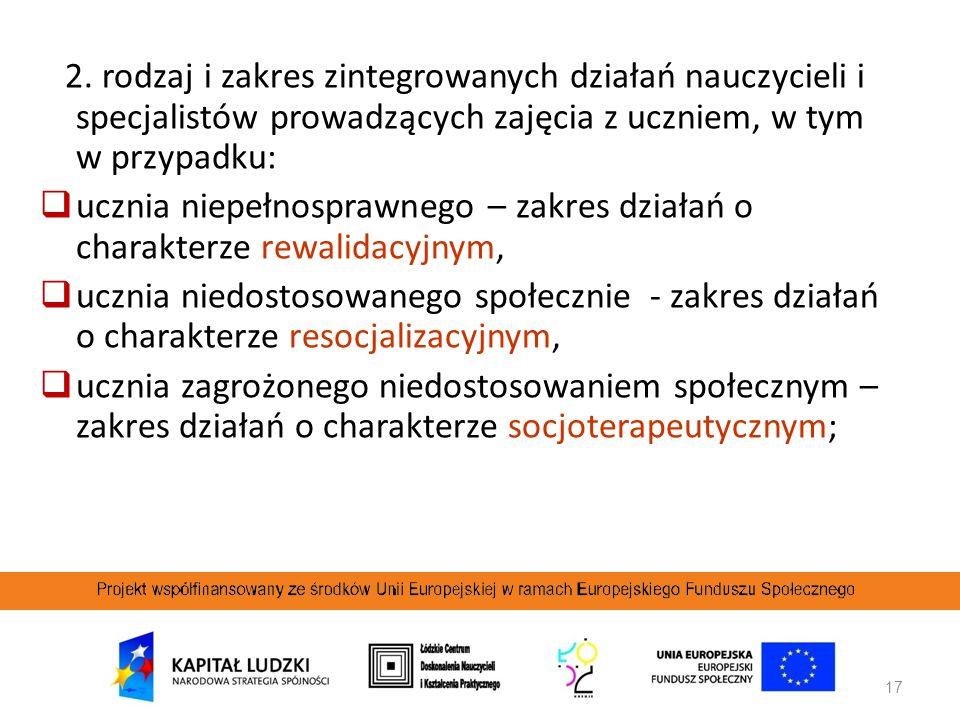 17 2. rodzaj i zakres zintegrowanych działań nauczycieli i specjalistów prowadzących zajęcia z uczniem, w tym w przypadku: ucznia niepełnosprawnego –
