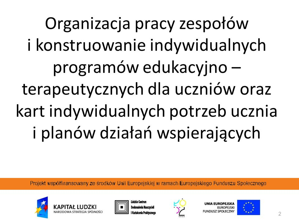 2 Organizacja pracy zespołów i konstruowanie indywidualnych programów edukacyjno – terapeutycznych dla uczniów oraz kart indywidualnych potrzeb ucznia